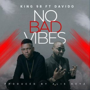 Audio + Video: King98 – No Bad Vibes ft. Davido