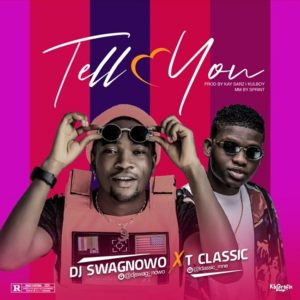 [We4we Music] DJ Swagnowo ft. T Classic – Tell You